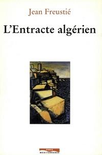 Jean Freustié - L'entracte algérien.