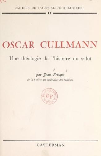 Oscar Cullmann : une théologie de l'histoire du salut