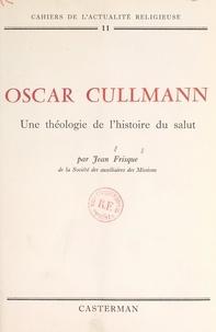 Jean Frisque et  Collège dominicain de théologi - Oscar Cullmann : une théologie de l'histoire du salut.