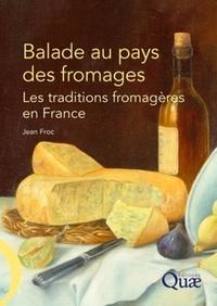 Jean Froc - Balade au pays des fromages - Les traditions fromagères en France.