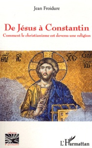 Deedr.fr De Jésus à Constantin - Comment le christianisme est devenu une religion Image