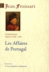 Chroniques- Tome 11, Les Affaires de Portugal (1385-1387) - Jean Froissart |