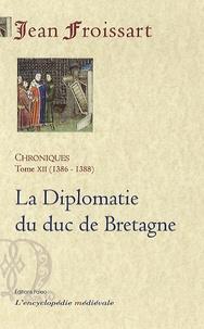 Jean Froissart - Chroniques - Tome 12, La Diplomatie du duc de Bretagne (1386-1388).
