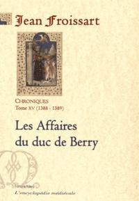 Chroniques - Tome 15, Les Affaires du duc de Berry (1388-1389).pdf