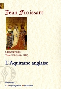Jean Froissart - Chroniques - Tome 19, L'Aquitaine anglaise (1393-1396).