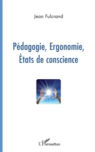 Jean Fulcrand - Pédagogie, ergonomie, états de conscience.