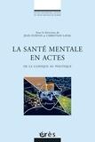 Jean Furtos et Christian Laval - La santé mentale en actes - De la clinique au politique.