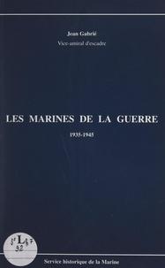 Jean Gabrié et Jean Kessler - Les marines de la guerre, 1935-1945.