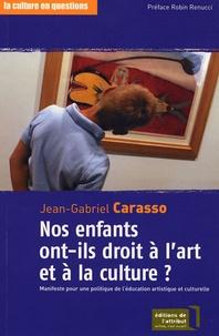 Jean-Gabriel Carasso - Nos enfants ont-ils droit à l'art et à la culture ? - Manifeste pour une politique de l'éducation artistique et culturelle.