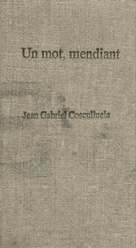 Jean-Gabriel Cosculluela - Un mot, mendiant.