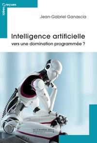 Jean-Gabriel Ganascia - Intelligence artificielle : vers une domination programmée ?.