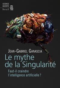 Jean-Gabriel Ganascia - Le mythe de la singularité - Faut-il craindre l'intelligence artificielle ?.