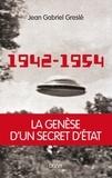 Jean-Gabriel Greslé - 1942-1954 : La genèse d'un secret d'État.