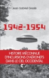 Jean-Gabriel Greslé - 1942-1954 - La genèse d'un secret d'Etat.