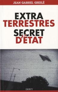 Jean-Gabriel Greslé - Extraterrestres, secrets d'état.