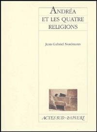 Jean-Gabriel Nordmann - Andréa et les quatre religions.