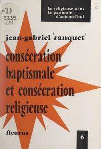 Jean-Gabriel Ranquet - Consécration baptismale et consécration religieuse.