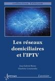 Jean Gabriel Rémy et Charlotte Letamendia - Les réseaux domiciliaires et l'IPTV.