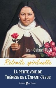 Jean-Gabriel Rueg - La petite voie de Thérèe de l'Enfant-jésus.