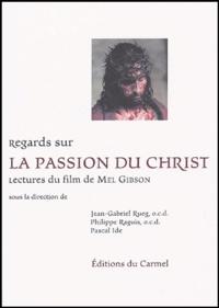 Jean-Gabriel Rueg et Philippe Raguis - Regards sur La Passion du Christ - Lectures du film de Mel Gibson.
