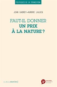 Jean Gadrey et Aurore Lalucq - Faut-il donner un prix à la nature ?.