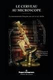 Jean-Gaël Barbara et François Clarac - Le cerveau au microscope - La neuroanatomie française aux XIXe et XXe siècles.