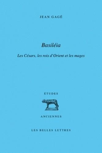 """Jean Gagé - """"Basiléia"""" - Les Césars, les rois d'Orient et les """"Mages""""."""