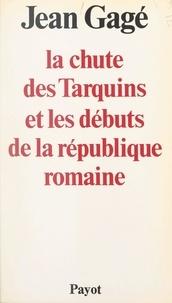 Jean Gagé - La chute des Tarquins et les débuts de la République romaine.