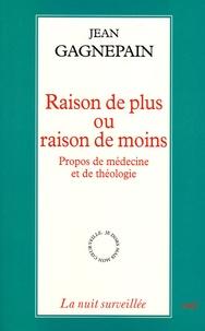 Jean Gagnepain - Raison de plus ou raison de moins - Propos de médecine et de théologie.