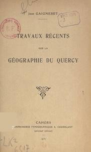 Jean Gaignebet - Travaux récents sur la géographie du Quercy.