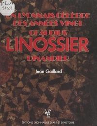 Jean Gaillard et Jacques Allix - Un Lyonnais célèbre des années vingt : Claudius Linossier, dinandier.