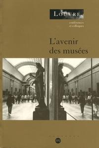 Jean Galard - L'avenir des musées - Actes du colloque organisé au musée du Louvre par le Service culturel les 23, 24 et 25 mars 2000.