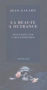 Jean Galard - La beauté à outrance - Réflexions sur l'abus esthétique.