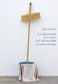 Jean Galard - La Joconde est dans les escaliers - La condition prosaïque.
