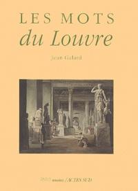 Jean Galard - Les mots du Louvre.