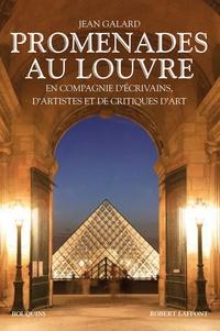Jean Galard - Promenades au Louvre - En compagnie d'écrivains, d'artistes et de critiques d'art.