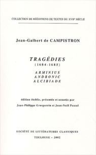 Jean-Galbert de Campistron - Tragédies (1684-1685) : Arminius, Andronic, Alcibiade.