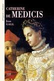 Jean Gall - Catherine de Médicis 1519-1589.