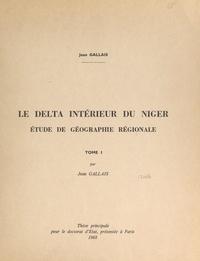 Jean Gallais - Le delta intérieur du Niger (1). Étude de géographie régionale - Thèse principale pour le Doctorat d'État, présentée à Paris.
