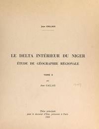 Jean Gallais - Le delta intérieur du Niger (2). Étude de géographie régionale - Thèse principale pour le Doctorat d'État.