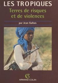 Jean Gallais et  Collectif - Les Tropiques, terres de risques et de violences.