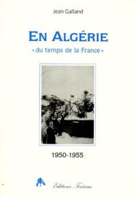 """Jean Galland - En Algérie - """"du temps de la France"""", 1950-1955."""