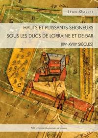 Jean Gallet - Hauts et puissants seigneurs sous les ducs de Lorraine et de Bar (XVe-XVIIIe siècles).