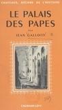 Jean Gallotti et Marcel Thiébaut - Le palais des papes - Illustré de 12 hors-texte et de 2 plans.