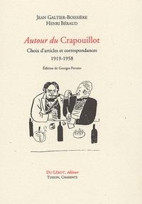 Jean Galtier-Boissière et Henri Béraud - Autour du Crapouillot - Choix d'articles et correspondances 1919-1958.