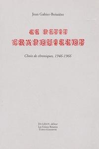 Jean Galtier-Boissière - Le petit Crapouillot - Choix de chroniques, 1946-1966.