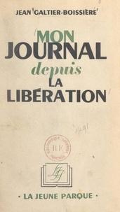 Jean Galtier-Boissière - Mon journal depuis la Libération.