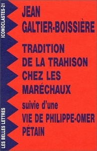 Jean Galtier-Boissière - Tradition de la trahison chez les maréchaux - Suivie d'une Vie de Philippe-Omer Pétain.