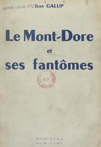 Jean Galup - Le Mont-Dore et ses fantômes.