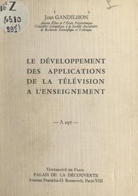 Jean Gandilhon et  Thomson télé-industrie - Le développement des applications de la télévision à l'enseignement - Conférence donnée au Palais de la découverte, le 25 octobre 1963.
